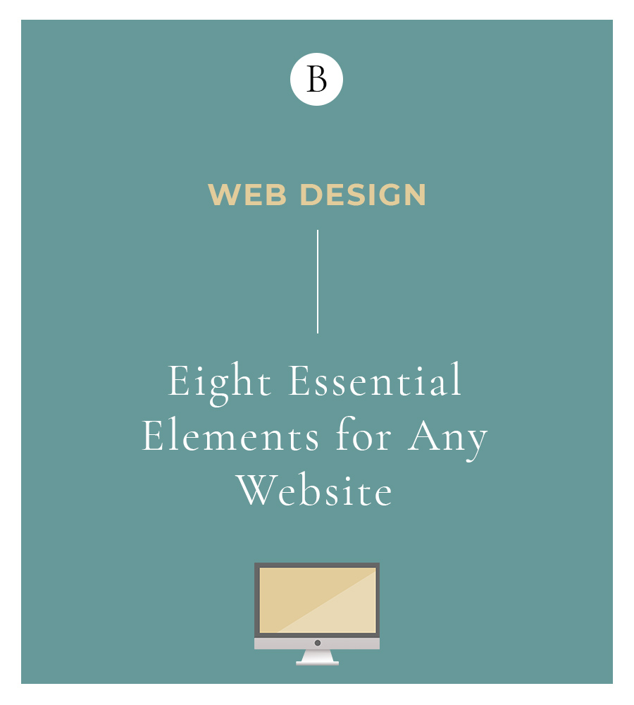 Eight Essential Elements For Any Website 1 We live in the digital age, which is why it's important for your brand to have a smoothly operating website that accomplishes exactly what you need and communicates well to your audience.